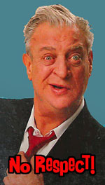 "The patron saint of ""No Respect"", Rodney Dangerfield."