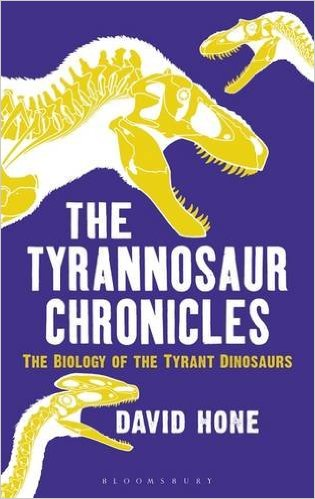 Figure 1. The Tyrannosaur Chronicles by Dr. David Hone is a new book chronicling tyrannosaurs.
